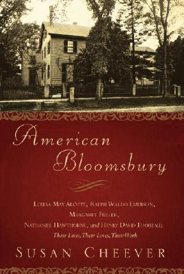 Image for American Bloomsbury: Louisa May Alcott, Ralph Waldo Emerson, Margaret Fuller, Nathaniel Hawthorne, and Henry David Thoreau: Their Lives, Their Loves, Their Work