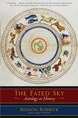 The Fated Sky: Astrology in History, Bobrick, Benson