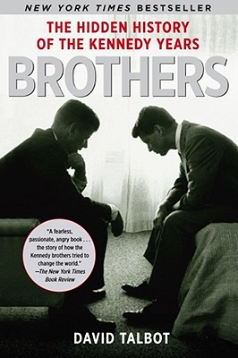 Brothers: The Hidden History of the Kennedy Years, David Talbot