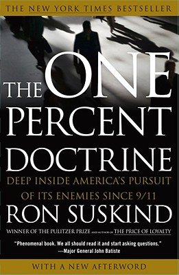 The One Percent Doctrine: Deep Inside America's Pursuit of Its Enemies Since 9/11, RON SUSKIND