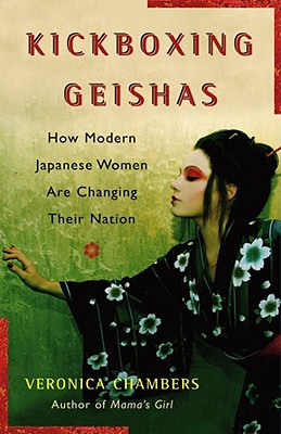 Image for KICKBOXING GEISHAS HOW MODERN JAPANESE WOMEN ARE CHANGING THEIR NATION