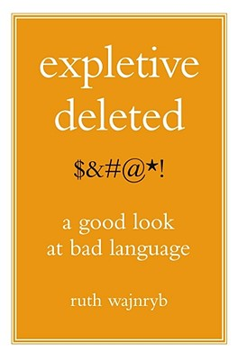 Expletive Deleted: A Good Look at Bad Language, WAJNRYB, Ruth
