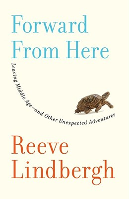 Forward From Here: Leaving Middle Age--and Other Unexpected Adventures, Lindbergh, Reeve