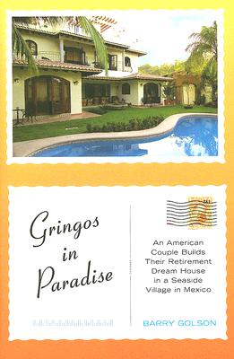 Image for Gringos in Paradise: An American Couple Builds Their Retirement Dream House in a Seaside Village in Mexico
