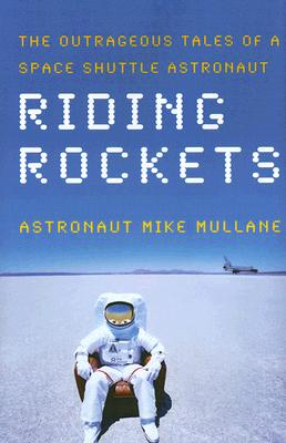Image for Riding Rockets: The Outrageous Tales of a Space Shuttle Astronaut
