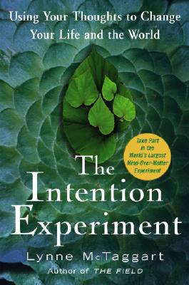 Image for The Intention Experiment : Using Your Thoughts to Change Your Life and the World