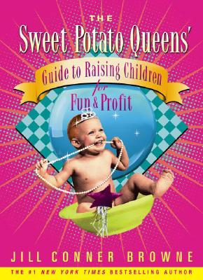Image for The Sweet Potato Queens' guide to raising children for fun and profit