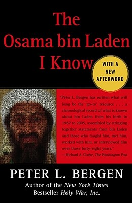 "The Osama bin Laden I Know : An Oral History of al Qaeda's Leader, ""Bergen, Peter L."""