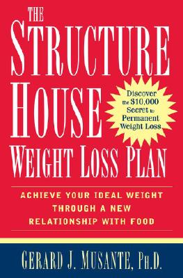 Image for The Structure House Weight Loss Plan: Achieve Your Ideal Weight through a New Relationship with Food