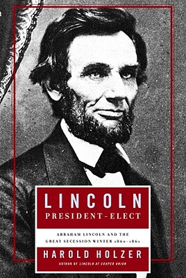 Image for Lincoln President-Elect: Abraham Lincoln and the Great Secession Winter 1860-1861