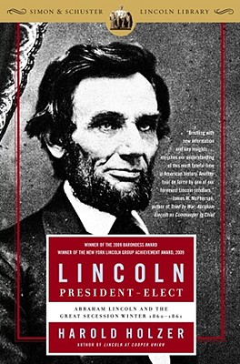 Lincoln President-Elect: Abraham Lincoln and the Great Secession Winter 1860-1861, Harold Holzer