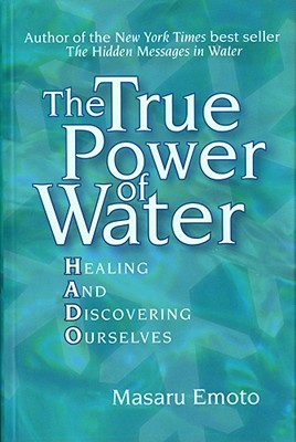 Image for The True Power of Water: Healing and Discovering Ourselves