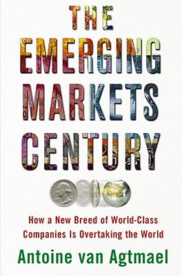 Image for The Emerging Markets Century: How a New Breed of World-Class Companies Is Overtaking the World