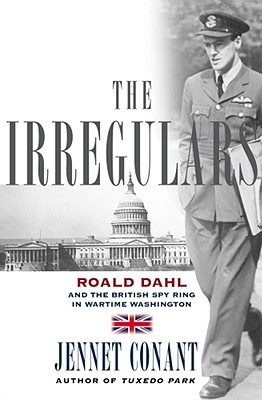 Image for The Irregulars: Roald Dahl and the British Spy Ring in Wartime Washington