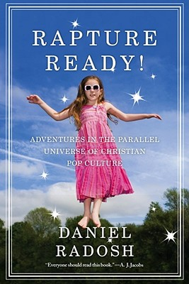 Rapture Ready!: Adventures in the Parallel Universe of Christian Pop Culture, Radosh, Daniel