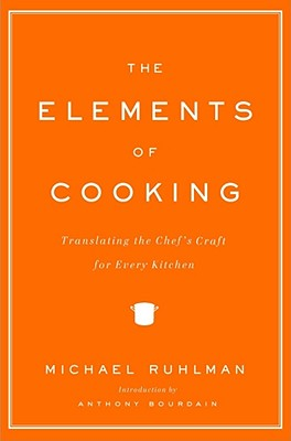 The Elements of Cooking: Translating the Chef's Craft for Every Kitchen, Michael Ruhlman