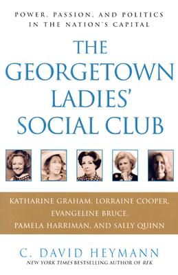Image for The Georgetown Ladies' Social Club: Power, Passion, and Politics in the Nation's Capital