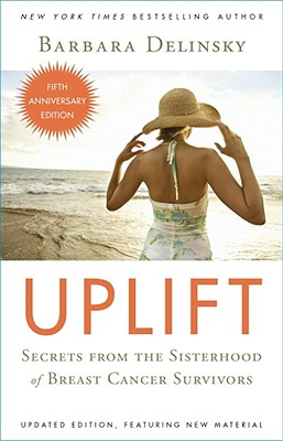 Uplift: Secrets from the Sisterhood of Breast Cancer Survivors, Delinsky, Barbara