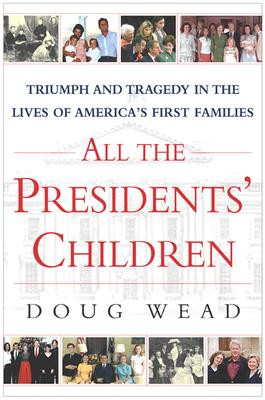 All the Presidents Children : Triumph and Tragedy in the Lives of Americas First Families