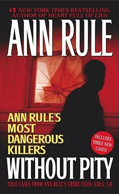 Without Pity: Ann Rule's Most Dangerous Killers, ANN RULE