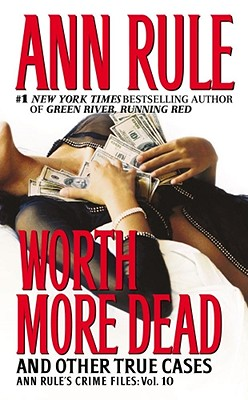 Image for Worth More Dead: And Other True Cases Vol. 10 (Ann Rule's Crime Files)