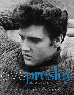 Image for Elvis Presley: The Man. The Life. The Legend.
