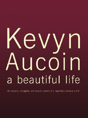 Image for Kevy Aucoin : A Beautiful Life : the Success, struggles, and Beauty Secrets of a Legendary Makeup Artist.