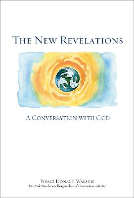 The New Revelations: A Conversation with God, Walsch, Neale Donald
