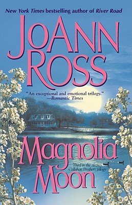 Magnolia Moon (Ross, Joann. Callahan Brothers Trilogy, 3.), JOANN ROSS