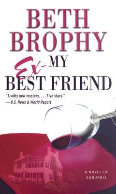 My Ex-Best Friend  A Novel of Suburbia, Brophy, Beth