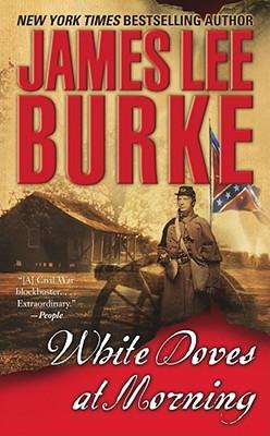 White Doves at Morning: A Novel, JAMES LEE BURKE