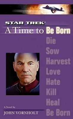 A Star Trek: The Next Generation: Time #1: A Time to Be Born (Star Trek (Unnumbered Paperback)), John Vornholt