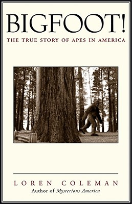 Bigfoot!: The True Story of Apes in America, Coleman, Loren