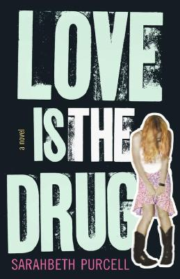 Image for Love Is the Drug: A Novel