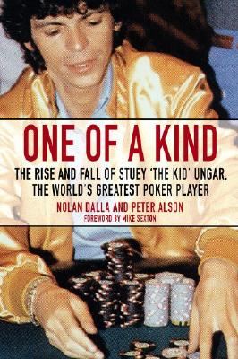 Image for One Of A Kind: The Rise And Fall Of Stuey The Kid Unger, The World's Greatest Poker Player