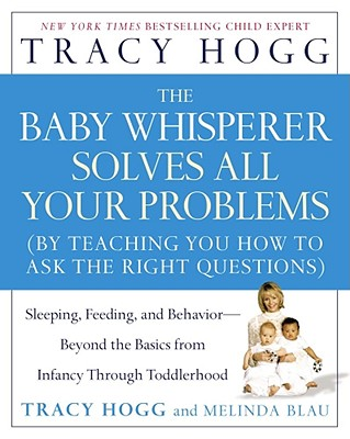 The Baby Whisperer Solves All Your Problems  Sleeping, Feeding, and Behavior--Beyond the Basics from Infancy Through Toddlerhood, Hogg, Tracy &  Melinda Blau