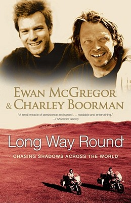 Long Way Round: Chasing Shadows Across the World, McGregor, Ewan; Boorman, Charley