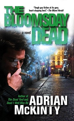 The Bloomsday Dead: A Novel (Dead Trilogy), Adrian McKinty