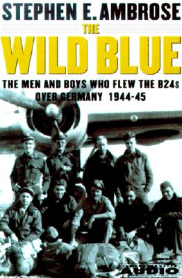 Image for The Wild Blue : The Men and Boys Who Flew the B-24s Over Germany
