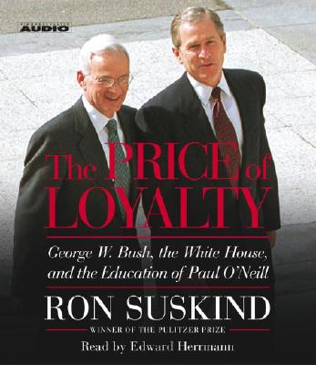 Image for The Price of Loyalty: George W. Bush, the White House, and the Education of Paul O'Neill