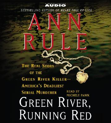 Image for Green River, Running Red : The Real Story of the Green River Killer--Americas Deadliest Serial Murderer
