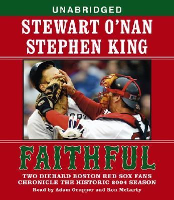 Image for Faithful: Two Diehard Boston Red Sox Fans Chronicle the Historic 2004 Season