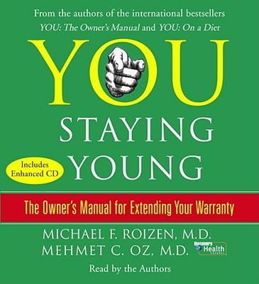 You: Staying Young: The Owner's Manual for Extending Your Warranty, Michael F. Roizen, Mehmet Oz