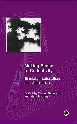 Image for Making Sense of Collectivity: Ethnicity, Nationalism and Globalisation (Social Sciences Research Centre)