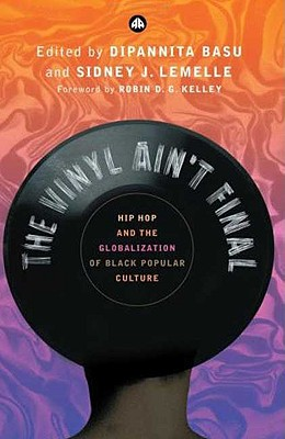 Image for The Vinyl Ain't Final: Hip Hop and the Globalization of Black Popular Culture