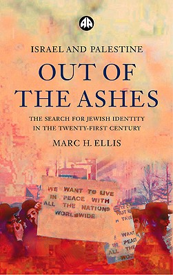 Israel and Palestine - Out of the Ashes: The Search For Jewish Identity in the Twenty-First Century, Ellis, Marc H.