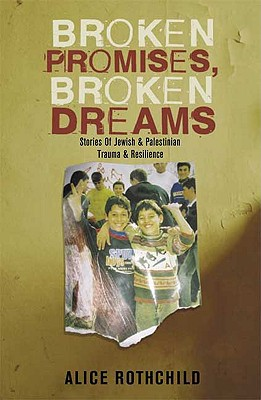 Broken Promises, Broken Dreams: Stories of Jewish and Palestinian Trauma and Resilience, Alice Rothchild