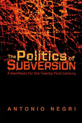 Image for Politics of Subversion: A Manifesto for the Twenty First Century