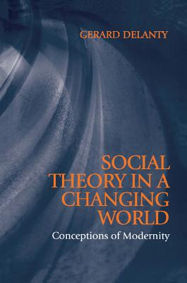 Image for Social Theory in a Changing World: Conceptions of Modernity