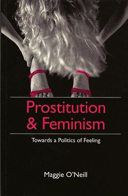 Prostitution and Feminism: Towards a Politics of Feeling, O'Neill, Maggie